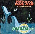 TOYOTA BIG AIR 10th anniversary (CD+DVD)(Japan Version)