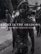 Light in the Shadows: Photographs by Kikuchi Osamu