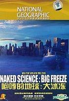 Naked Science: Big Freeze (DVD) (China Version)