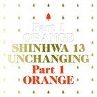 Shinhwa Vol. 13 - Unchanging Part 1 - Orange (Limited Edition) (Reissue)