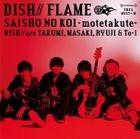 FLAME / Saisho no Koi -Motetakute- [Type B](SINGLE+DVD) (First Press Lmited Edition)(Japan Version)