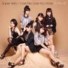 Super Hero / Love Me, Love You More. (Japan Version)