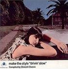 make the style - drivin'slow - Compiled by Shinichi Osawa (Japan Version)
