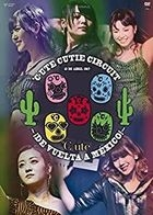 C-ute Cutie Circuit - ! De vuelta a Mexico!- (Japan Version)