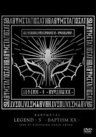 LEGEND - S - BAPTISM XX - Live at Hiroshima Green Arena (Japan Version)