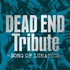 DEAD END Tribute – SONG OF LUNATICS – (Japan Version)